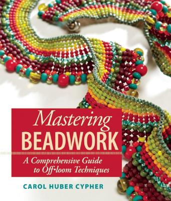 Mastering Beadwork By Cypher, Carol Huber